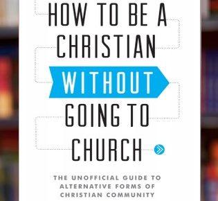 Jak być chrześcijaninem, nie chodząc do kościoła